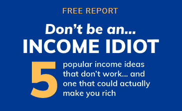 Don't Be an Income Idiot- speial Report